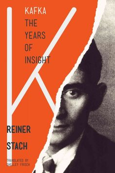 Kafka, the years of insight / Reiner Stach ; translated by Shelley Frisch.