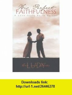 His Perfect Faithfulness - A Love Story Built By God (9780965625111) Eric Ludy, Leslie Ludy, Leslie B. Ludy, Mark S. Ludy, Eric W. Ludy , ISBN-10: 0965625117  , ISBN-13: 978-0965625111 ,  , tutorials , pdf , ebook , torrent , downloads , rapidshare , filesonic , hotfile , megaupload , fileserve