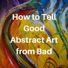 How to Tell Good Abstract Art from Bad . Please also visit www.JustForYouPropheticArt.com for colorful, inspirational art and stories. Thank you so much!