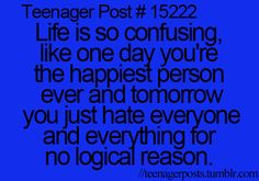Teenager??? Hell I feel like that EVERY DAY!!! Does that mean I'm still a teen???