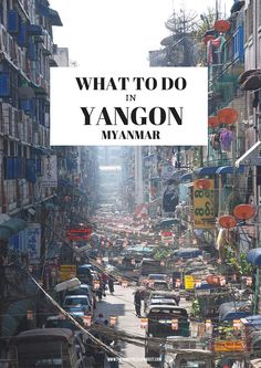Myanmar Travel Tips l What to Do in Yangon, Myanmar (The Ultimate 2016 Guide to Experiencing the City Like a Local) j @tbproject