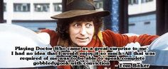 A quote by Tom Baker about playing the Doctor