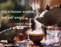 """Tea is instant wisdom… just add water!"" ~ Astrid Alauda #viqua"