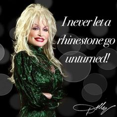 """""""I never let a rhinestone go unturned. Dolly Parton Music, Dolly Parton Quotes, Country Singers, Country Music, Dolly Parton Pictures, Kitty Wells, Sparkle Outfit, Bombshell Beauty, Celebration Quotes"""