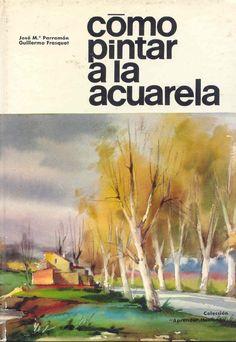 Jose Parramon Y Fresquet Guillermo - Como Pintar A La Acuarela