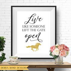Live like someone left the gate open horse wall art, instant download by DebraBondDesigns on Etsy https://www.etsy.com/au/listing/387152382/live-like-someone-left-the-gate-open
