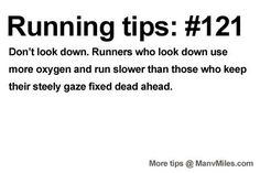 Running Tips: Don't look down.         Starting running or training for a marathon? Tips and help: Get more running tips and training ...