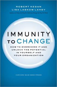 Immunity to Change: How to Overcome It and Unlock the Potential in Yourself and Your Organization by Robert Kegan Download
