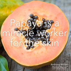 Papaya is a miracle worker for the skin