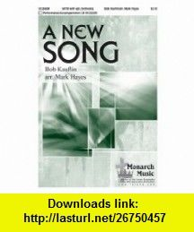 A New Song (9780893289089) Mark Hayes, Bob Kauflin , ISBN-10: 0893289086  , ISBN-13: 978-0893289089 ,  , tutorials , pdf , ebook , torrent , downloads , rapidshare , filesonic , hotfile , megaupload , fileserve