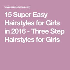 15 Super Easy Hairstyles for Girls in 2016 - Three Step Hairstyles for Girls