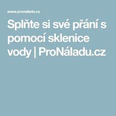 Splňte si své přání s pomocí sklenice vody | ProNáladu.cz Fit, Magick, Psychology, Shape