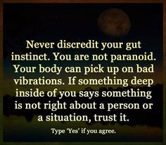 Never discredit your gut instinct.