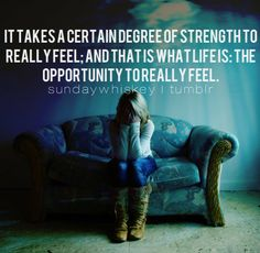 Life is an opportunity to feel