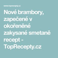 Nové  brambory, zapečené v  okořeněné  zakysané smetaně recept - TopRecepty.cz