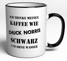 Tasse Ich trinke meinen Kaffee wie Chuck Norris - schwarz und ohne Wasser: Amazon.de: Küche & Haushalt
