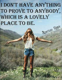 ☮ American Hippie ☮ Don't have to prove anything