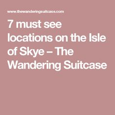 7 must see locations on the Isle of Skye – The Wandering Suitcase