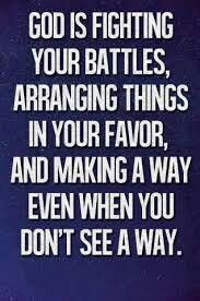 God is fighting, God is arranging, God is making a way!