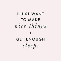 I Just Want to Make Nice Things and Get Enough Sleep (Black on Pink print) by SaraduJour