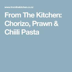 From The Kitchen: Chorizo, Prawn & Chiili Pasta