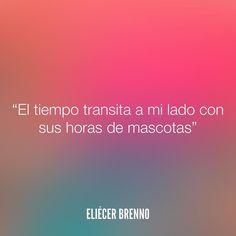 El tiempo transita a mi lado con sus horas de mascotas Eliécer Brenno  #tiempo #quotes #writers #escritores #EliecerBrenno #reading #textos #instafrases #instaquotes #panama #poemas #poesias #pensamientos #autores #argentina #frases #frasedeldia #lectura #letrasdeautores #chile #versos #barcelona #madrid #mexico #microcuentos #nochedepoemas #megustaleer #accionpoetica #colombia #venezuela