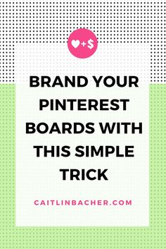 Brand Your Pinterest Boards With This Simple Trick | Caitlin Bacher This is so easy. You have to read it.