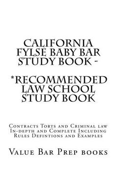 California FYLSE Baby Bar Study Book - *Recommended law school study book: Contracts Torts and Criminal law In-depth and Complete Including