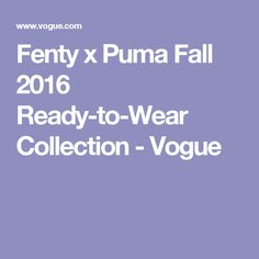 Fenty x Puma Fall 2016 Ready-to-Wear Collection - Vogue