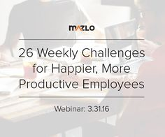 "Thank you to everyone who joined our webinar, ""26 Weekly Challenges for Happier, More Productive Employees!"" Reach out to us at Mazlo if you're interested in seeing the webinar recording. We'd be happy to share it with you!"