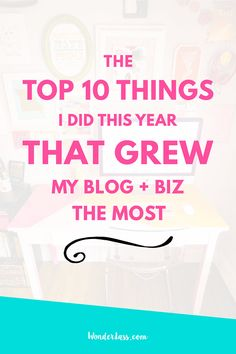 The Top 10 Things I Did This Year that Grew My Blog + Online Biz the Most — Wonderlass. For bloggers and entrepreneurs who want to grow their email list, increase their traffic and make a living with their blog + online business!