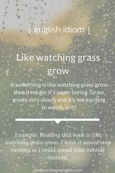 Is there an activity that is so boring to you that it feels like watching grass grow? English Vinglish, Better English, English Tips, English Idioms, English Phrases, English Study, English Words, English Lessons, English Grammar