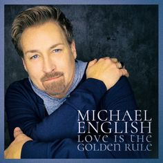 Michael English — Love is the Golden Rule - CD Gaither Gospel, Gaither Vocal Band, Cd Artwork, English Love, Heart Songs, Golden Rule, Praise The Lords, Gospel Music, Cool Things To Buy