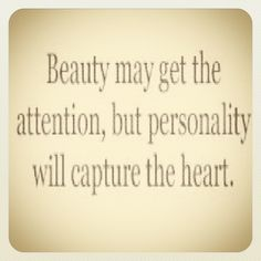 Beauty may get the attention, but personality will capture the heart.