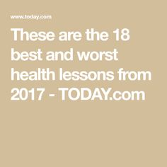 These are the 18 best and worst health lessons from 2017 - TODAY.com