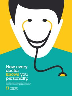An IBM ad. The best part is the clever combination of a doctor's face and a stethoscope, which forms into an inviting happy face. The color palette also works nice too. The light orange-yellow gives a positive vibe, while the green-blue complements it.