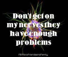 Don't get on my nerves They have enough problems