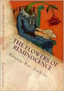 She needs her memories to survive, you will never forget her. Read by thousands of women who collectively say, they cannot put this book down.  The Flowers of Reminiscence - Barnes & Noble Book Clubs