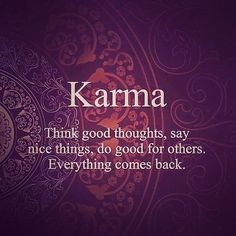 I am a steadfast believer in Karma. Whatever deeds, thoughts and words you put out into the universe - those are what the universe hands back to you - to fill your own life. Karma Quotes, Wisdom Quotes, Quotes To Live By, Me Quotes, Motivational Quotes, Funny Quotes, Inspirational Quotes, Drake Quotes, Affirmation Quotes
