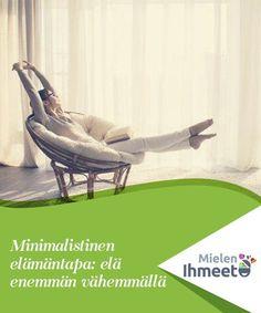 Minimalistinen elämäntapa: elä enemmän vähemmällä   Jotkut ihmiset nauttivat uusimmista ja parhaista tavaroista ja laitteista, kun taas toisille minimalistinen elämäntapa on mieluisin.