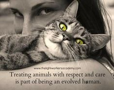 Treating animals with respect and care is part of being an evolved human.