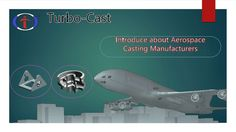 Introduce about Aerospace Casting Manufacturers - Turbo-Cast Investment Casting, Investing, Aircraft, It Cast, History, Aviation, Historia, Planes, Airplane