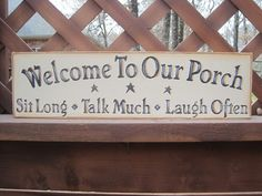 decorating a porch sayings | Shabby Chic Welcome to Our Porch Sign $12.99, via Etsy. I think my mom ...