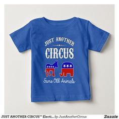 JUST ANOTHER CIRCUS™ Election 2016 Baby T-Shirt