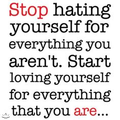 Stop hating yourself for everything you aren't. Start loving yourself for everything that you are... | #iamBEYOND | #bebodyproud | inspiration | quotes | love yourself