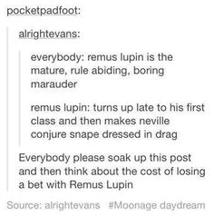 Ok this kind of stuff is the reason why he's part of my favourite half of the Marauders. My two favourites are Moony and Padfoot < so you love wolfstar lol Harry Potter Universal, Harry Potter Fandom, Harry Potter Memes, Harry Potter Scar, Harry Potter Imagines, James Potter, Harry Potter Tumblr Posts, No Muggles, Yer A Wizard Harry