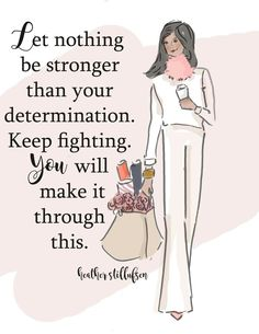Let nothing be stronger than your determination  So important ... in any situation ... at any age