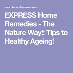 EXPRESS Home Remedies - The Nature Way!: Tips to Healthy Ageing!