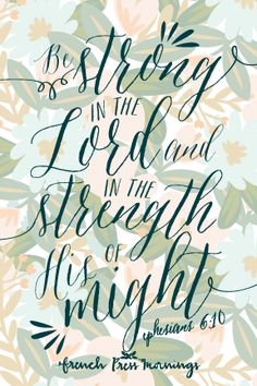 "Ephesians ""Finally, my brethren, be strong in the Lord, and in the power of his might. Good Quotes, Inspirational Quotes, Faith Quotes, Bible Quotes, Biblical Quotes, French Press Mornings, Cool Words, Wise Words, Favorite Bible Verses"