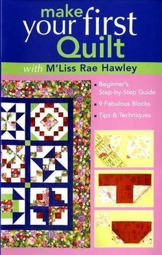 Make Your First Quilt by M'Liss Rae Hawley - essential guide to quilting for beginners